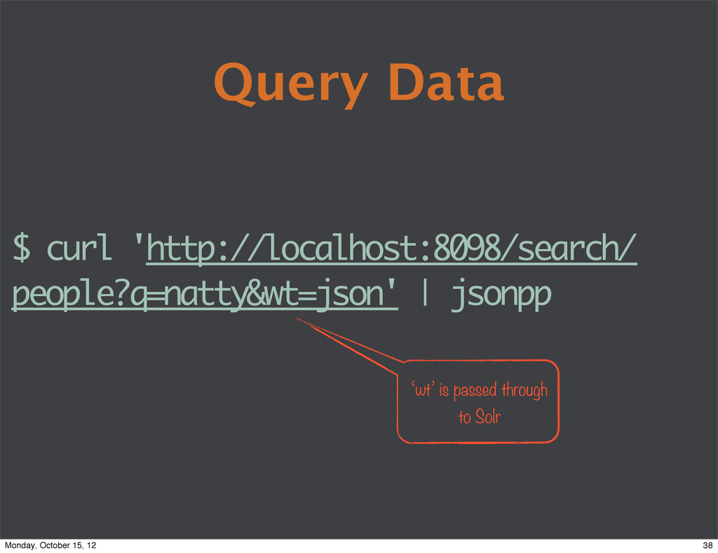 Query Data $ curl 'http://localhost:8098/search...