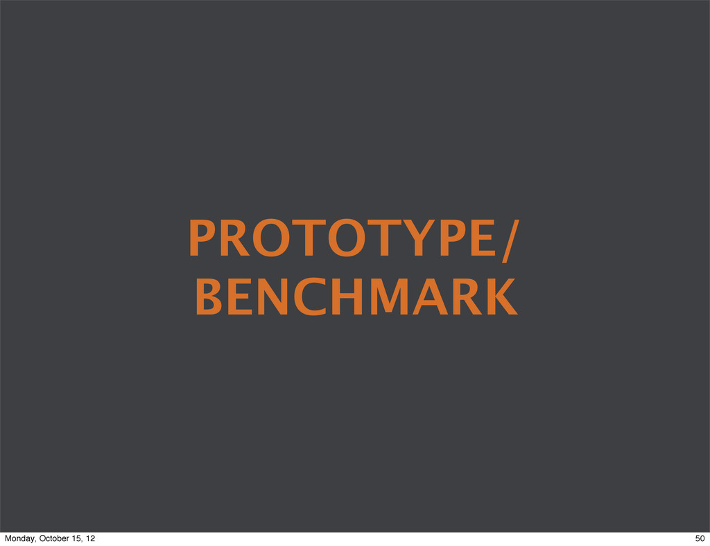 PROTOTYPE/ BENCHMARK 50 Monday, October 15, 12