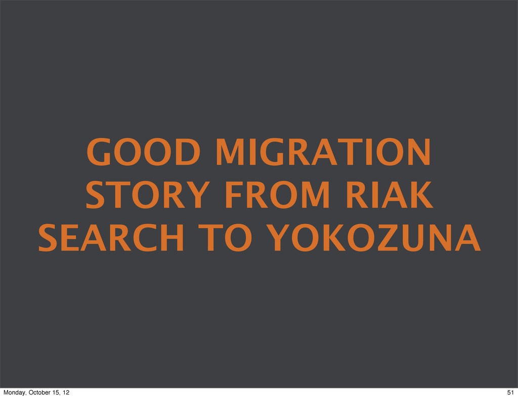 GOOD MIGRATION STORY FROM RIAK SEARCH TO YOKOZU...