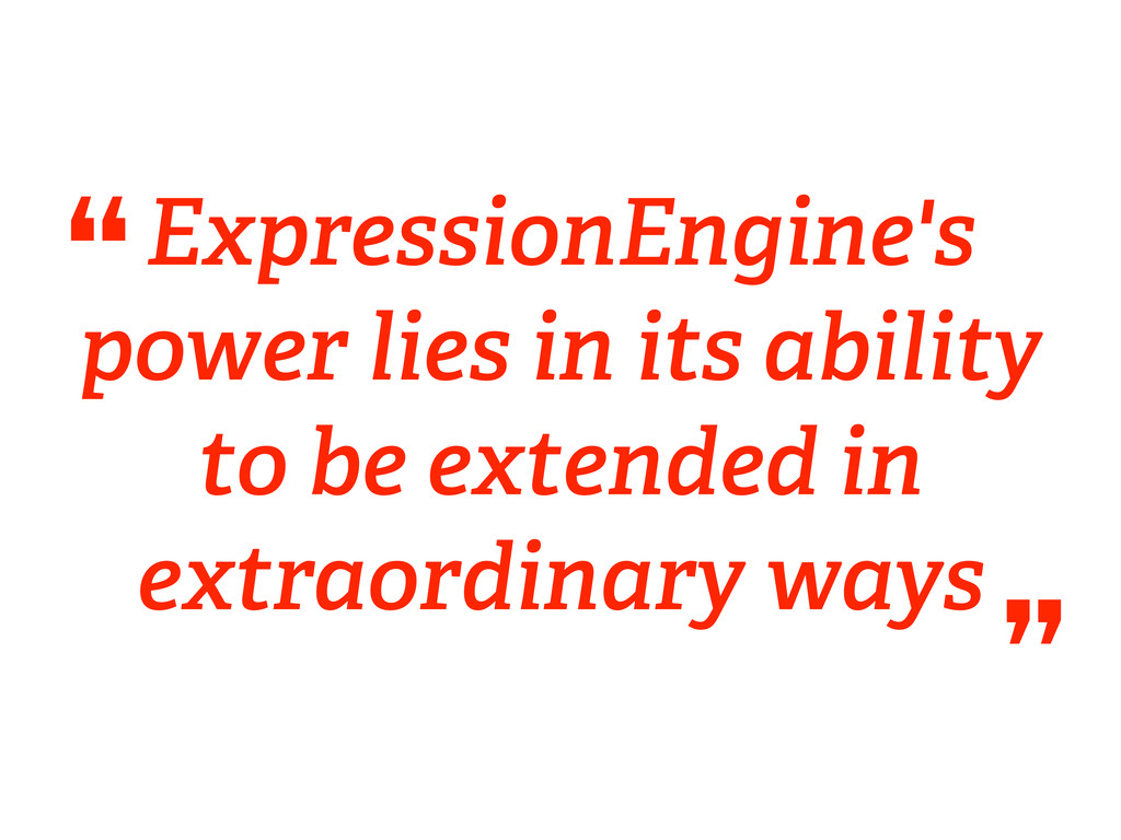 ExpressionEngine's power lies in its ability to...