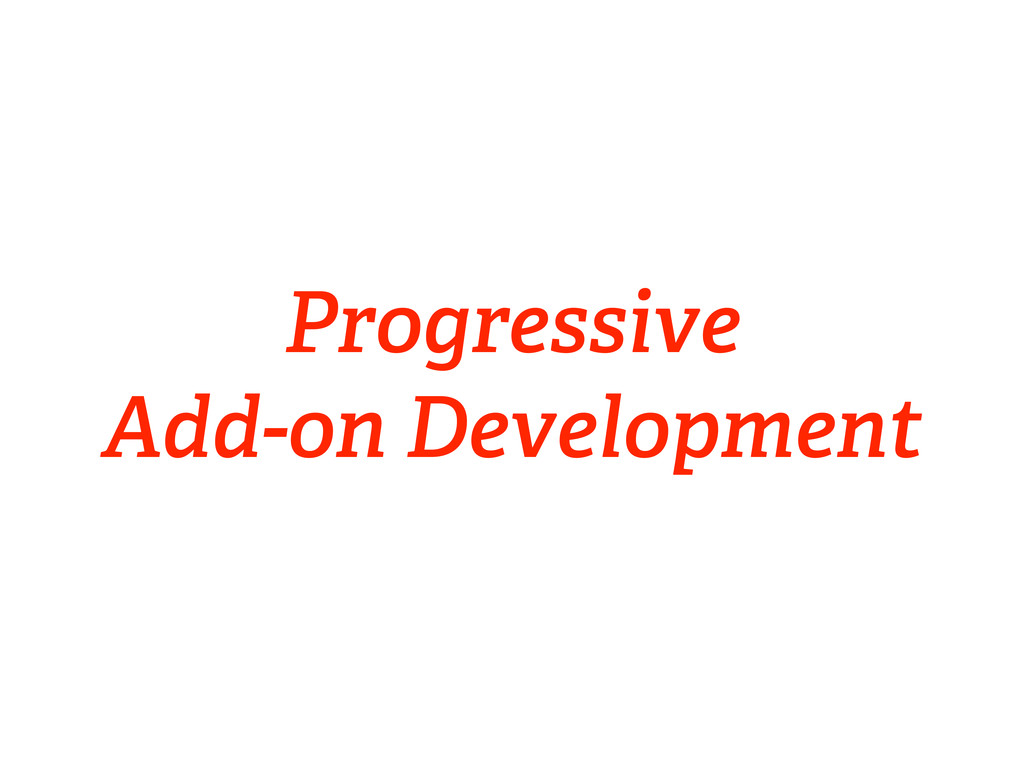 Progressive Add-on Development