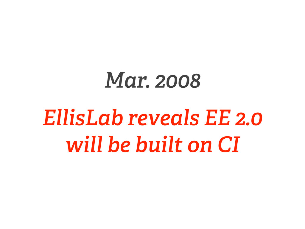 Mar. 2008 EllisLab reveals EE 2.0 will be built...