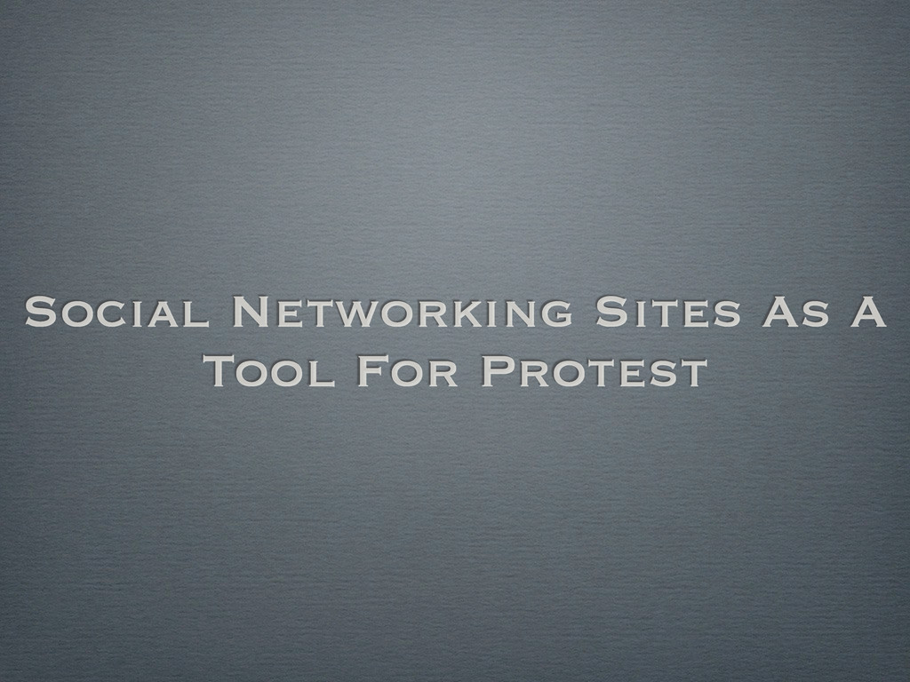 Social Networking Sites As A Tool For Protest