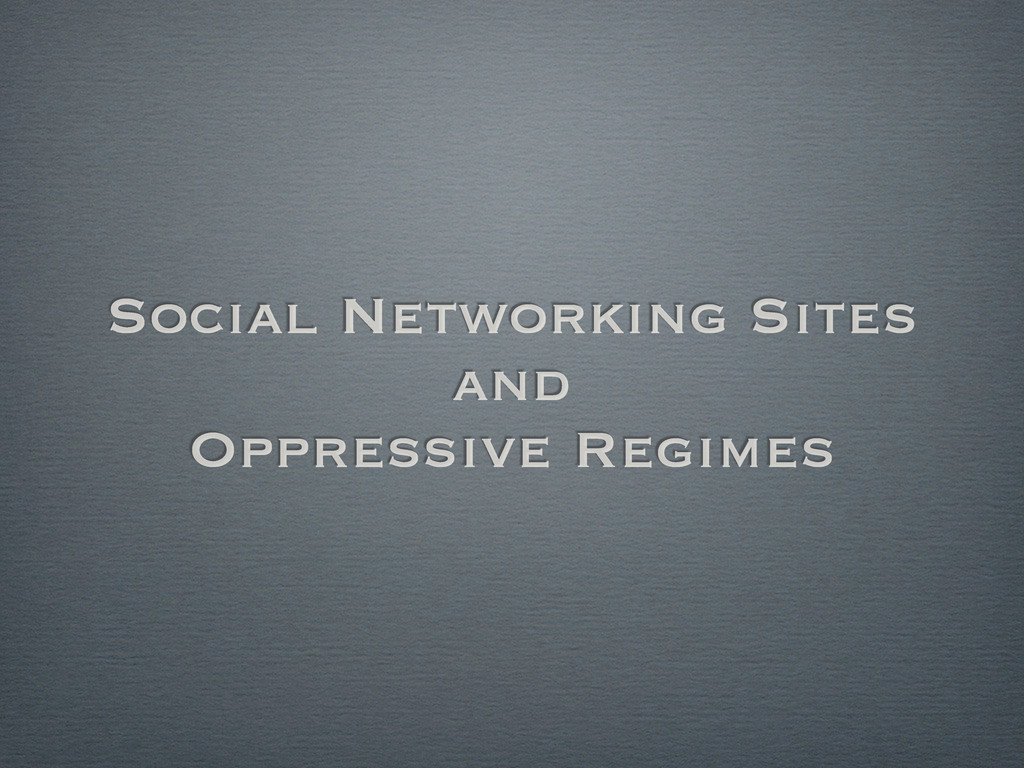 Social Networking Sites and Oppressive Regimes