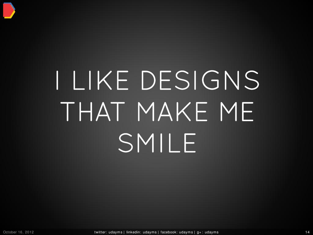 I LIKE DESIGNS THAT MAKE ME SMILE October 16, 2...