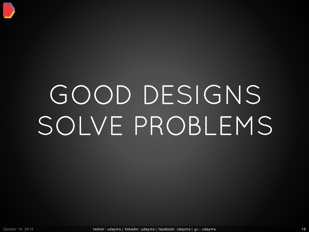 GOOD DESIGNS SOLVE PROBLEMS October 16, 2012 tw...