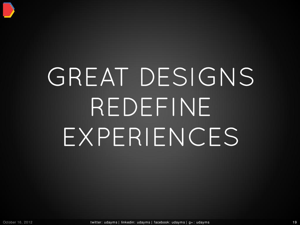 GREAT DESIGNS REDEFINE EXPERIENCES October 16, ...