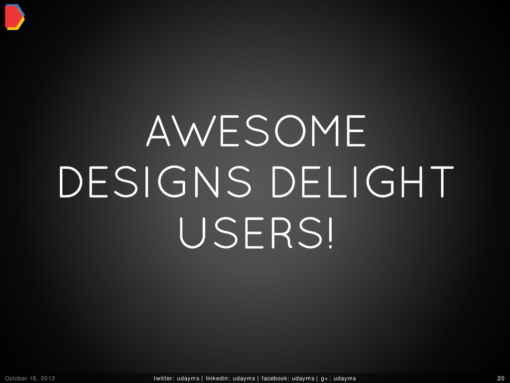 AWESOME DESIGNS DELIGHT USERS! October 16, 2012...