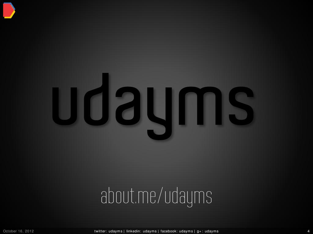 October 16, 2012 twitter: udayms | linkedin: ud...
