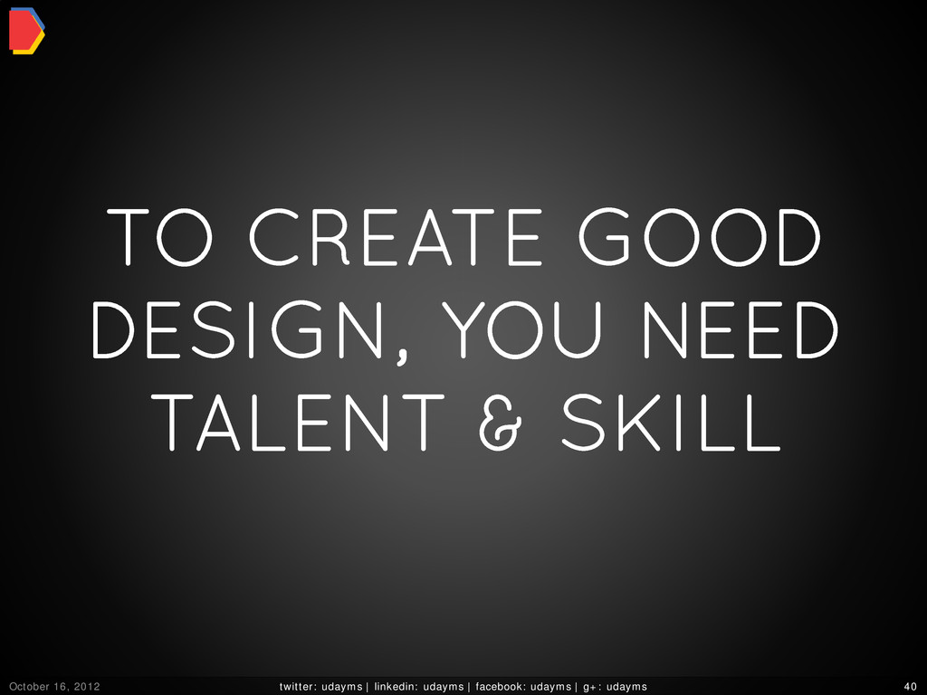 TO CREATE GOOD DESIGN, YOU NEED TALENT & SKILL ...