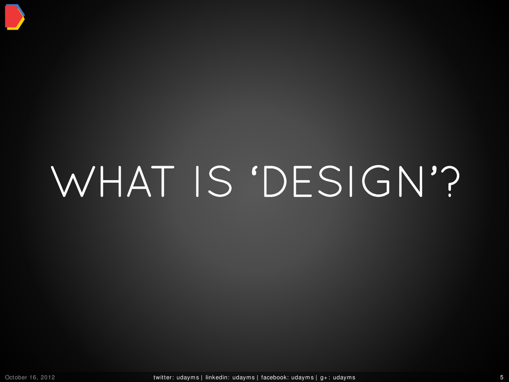 WHAT IS 'DESIGN'? October 16, 2012 twitter: uda...