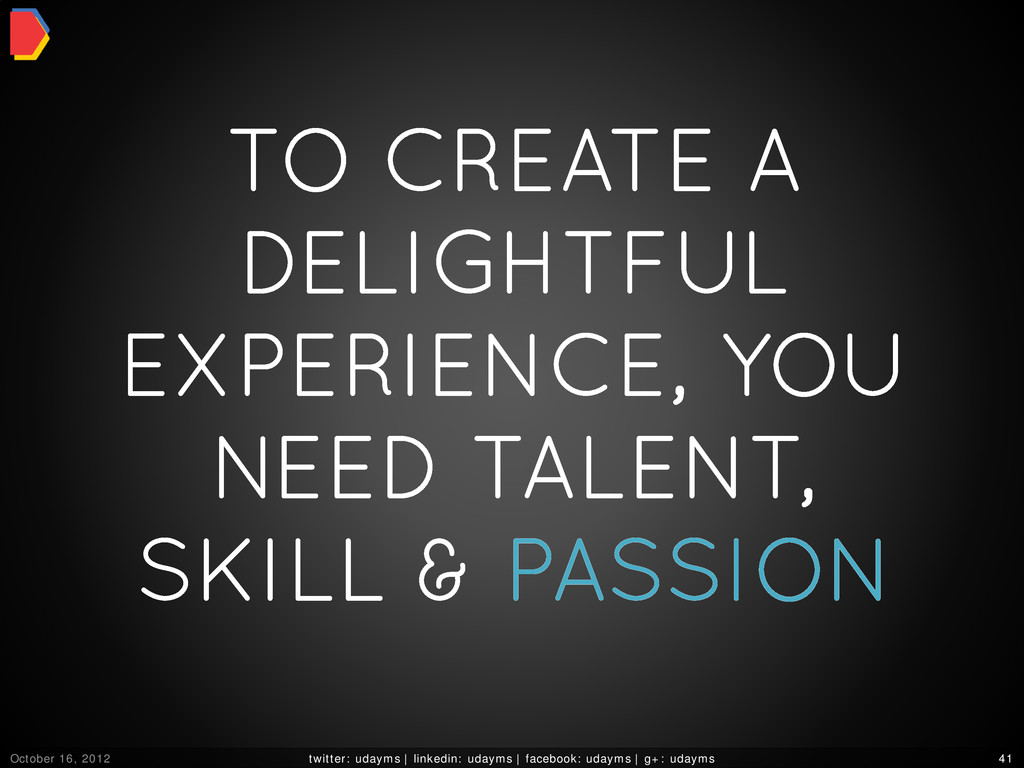 TO CREATE A DELIGHTFUL EXPERIENCE, YOU NEED TAL...