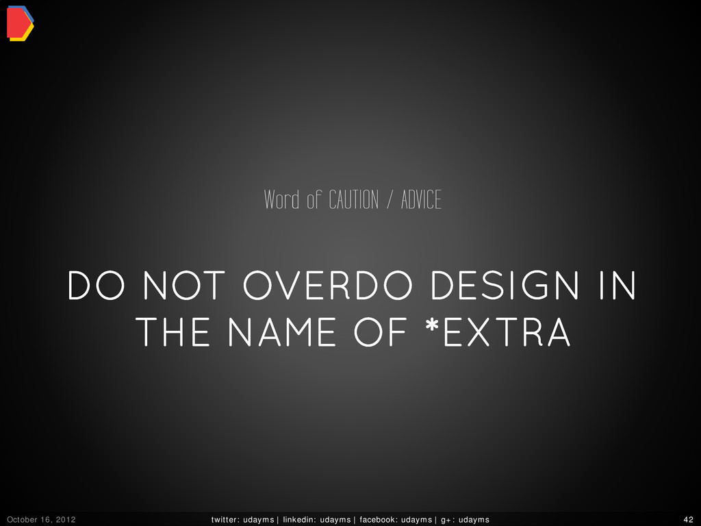 DO NOT OVERDO DESIGN IN THE NAME OF *EXTRA Word...