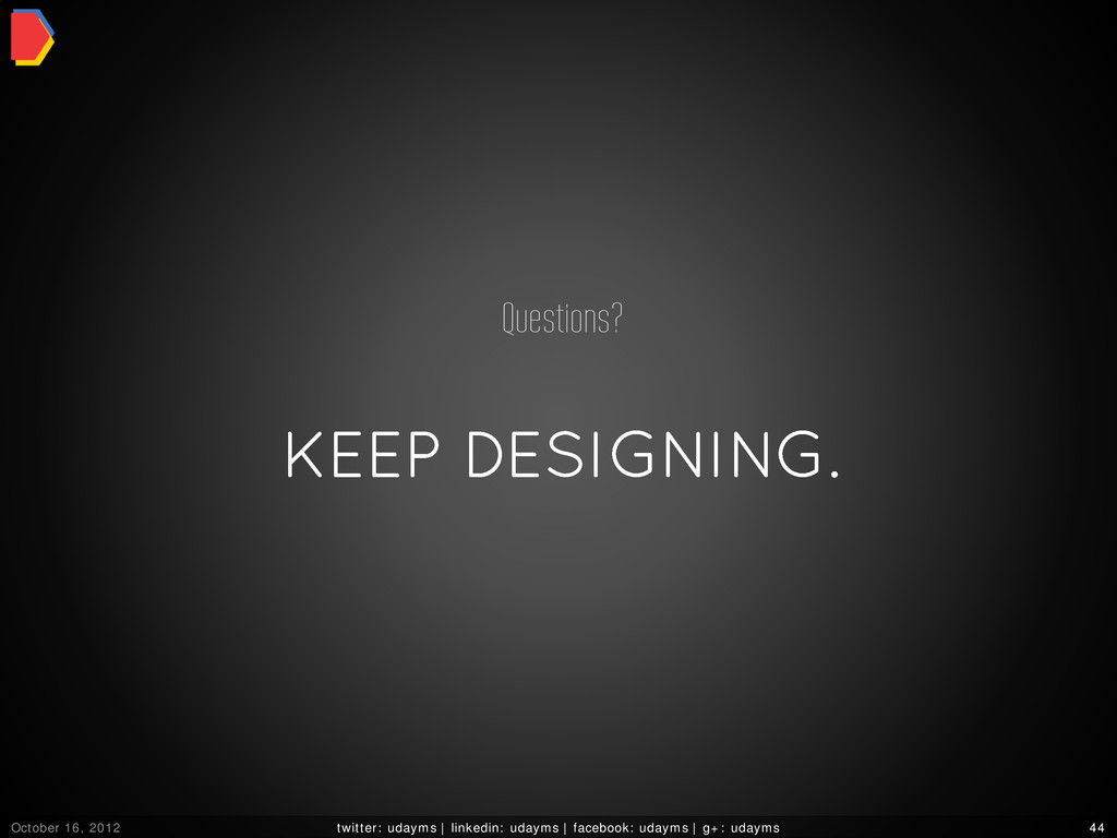 KEEP DESIGNING. Questions? October 16, 2012 twi...