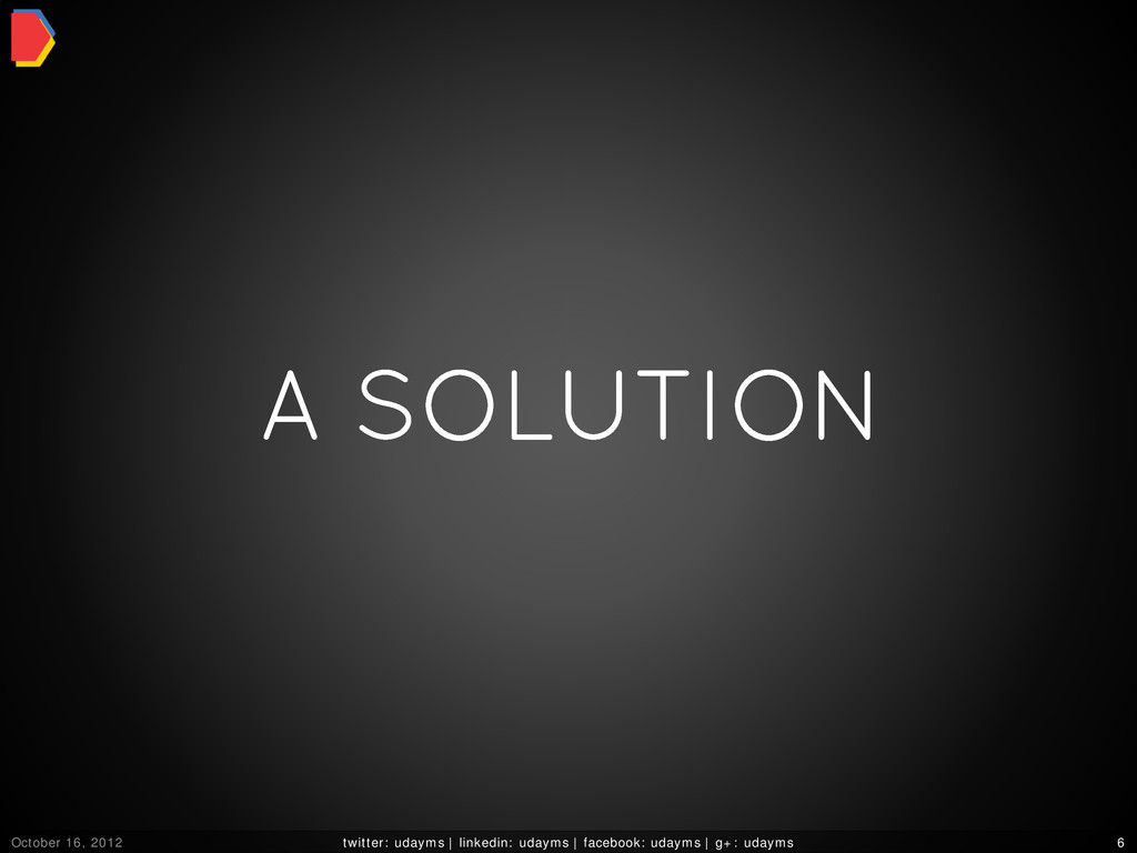 A SOLUTION October 16, 2012 twitter: udayms | l...