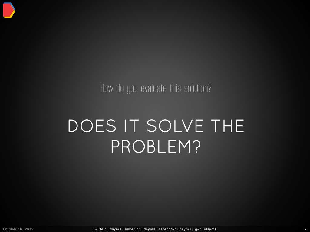 DOES IT SOLVE THE PROBLEM? How do you evaluate ...