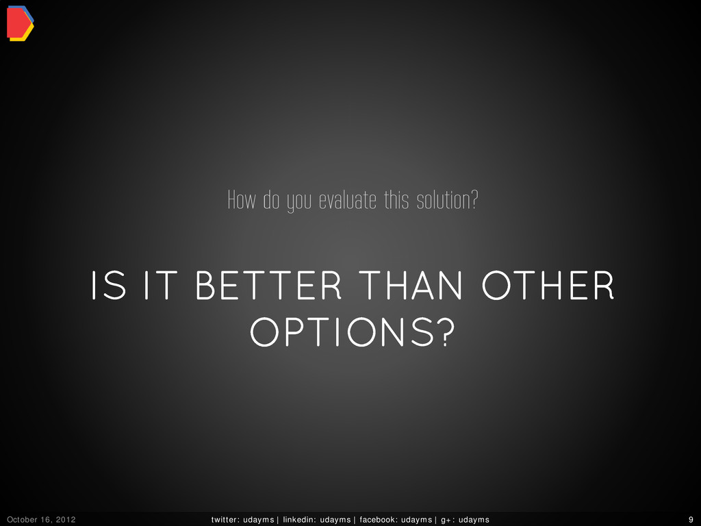 IS IT BETTER THAN OTHER OPTIONS? How do you eva...