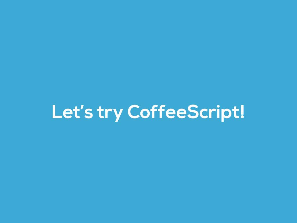 Let's try CoffeeScript!