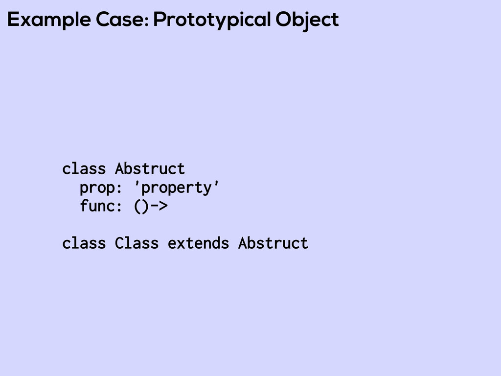 Example Case: Prototypical Object class Abstruc...