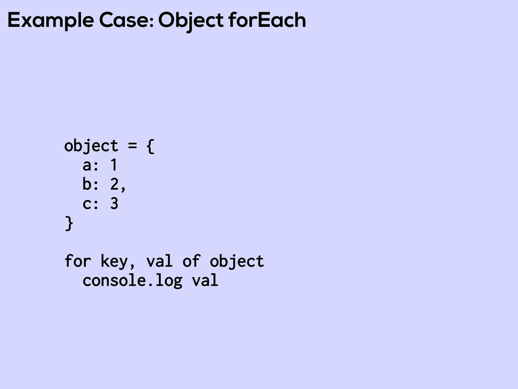 Example Case: Object forEach object = { a: 1 b:...
