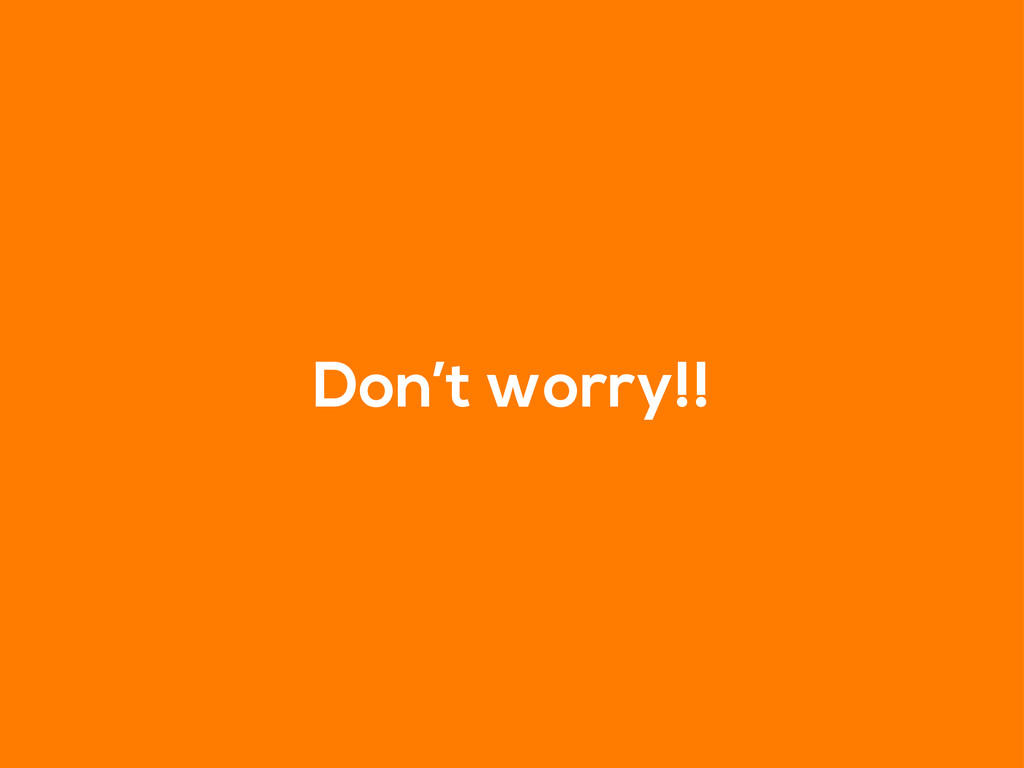 Don't worry!!