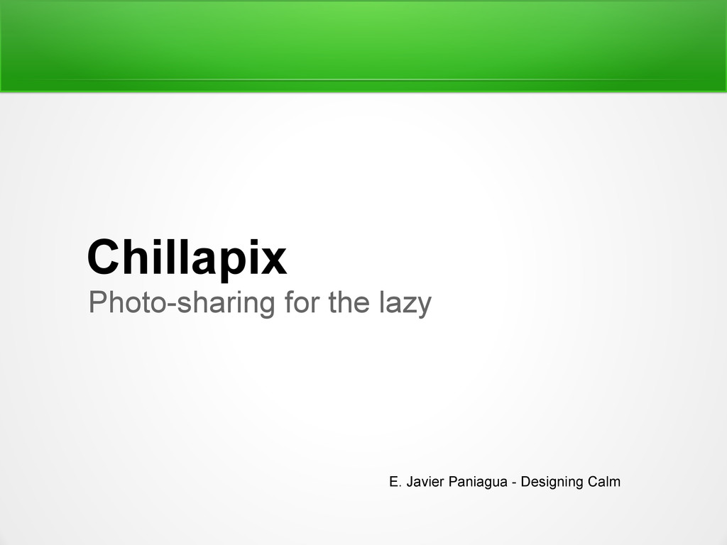 Chillapix Photo-sharing for the lazy E. Javier ...