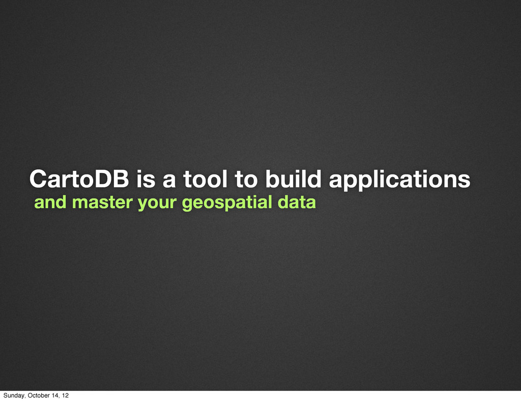 CartoDB is a tool to build applications and mas...