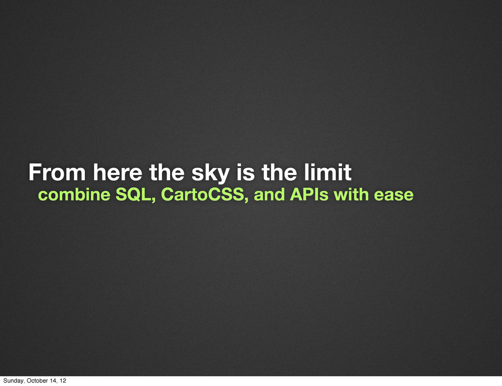 From here the sky is the limit combine SQL, Car...