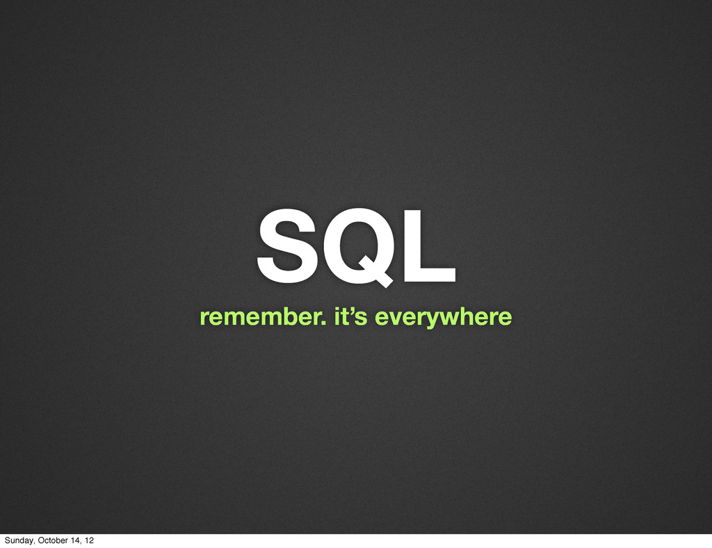 SQL remember. it's everywhere Sunday, October 1...