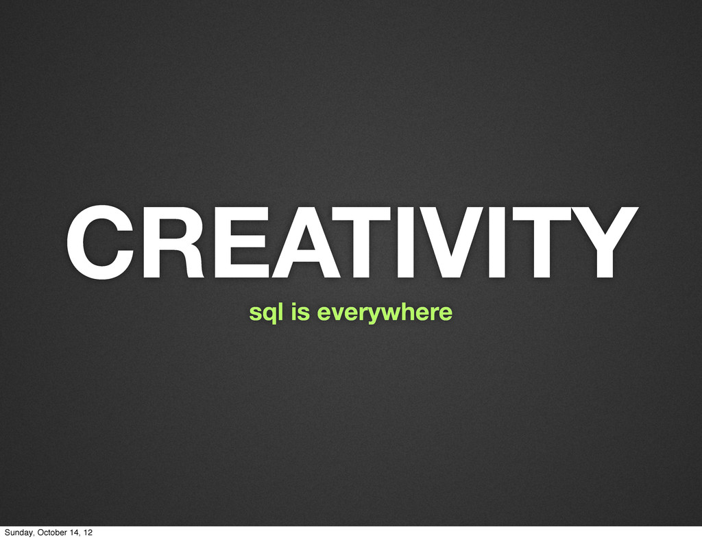 CREATIVITY sql is everywhere Sunday, October 14...