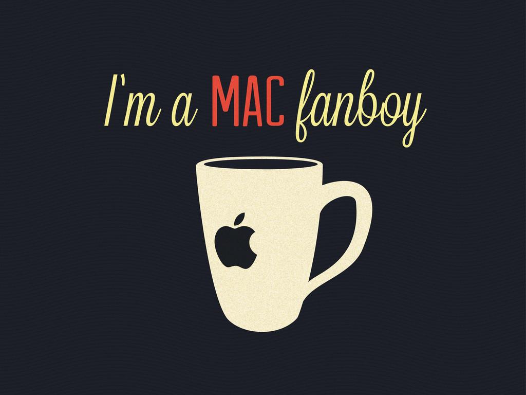 'm a Mac fanboy