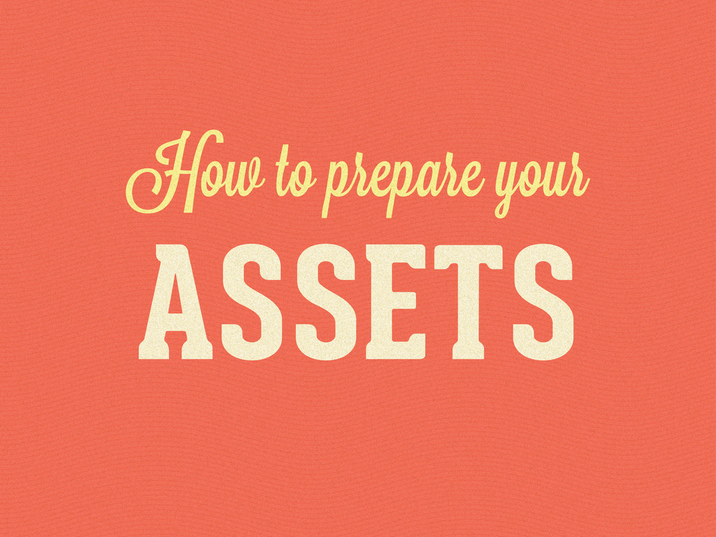 How to prepare your ASSETS