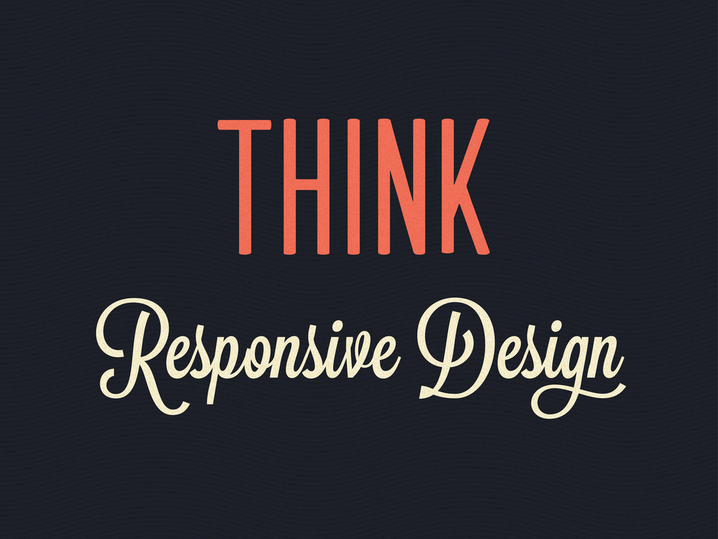 Think Responsive Desi n