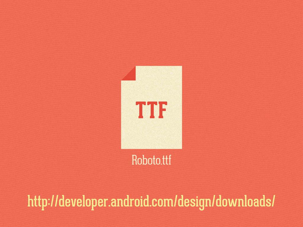 Roboto.ttf http://developer.android.com/design/...