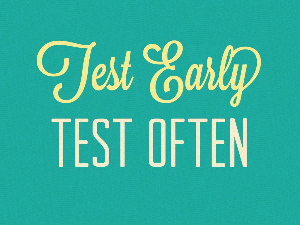 Test Earl Test Often