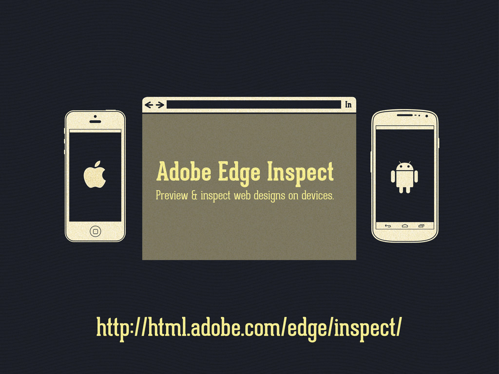 http://html.adobe.com/edge/inspect/ Adobe Edge ...