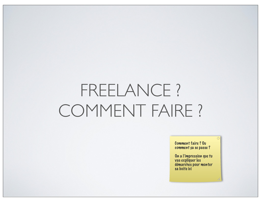 FREELANCE ? COMMENT FAIRE ? Comment faire ? Ou ...