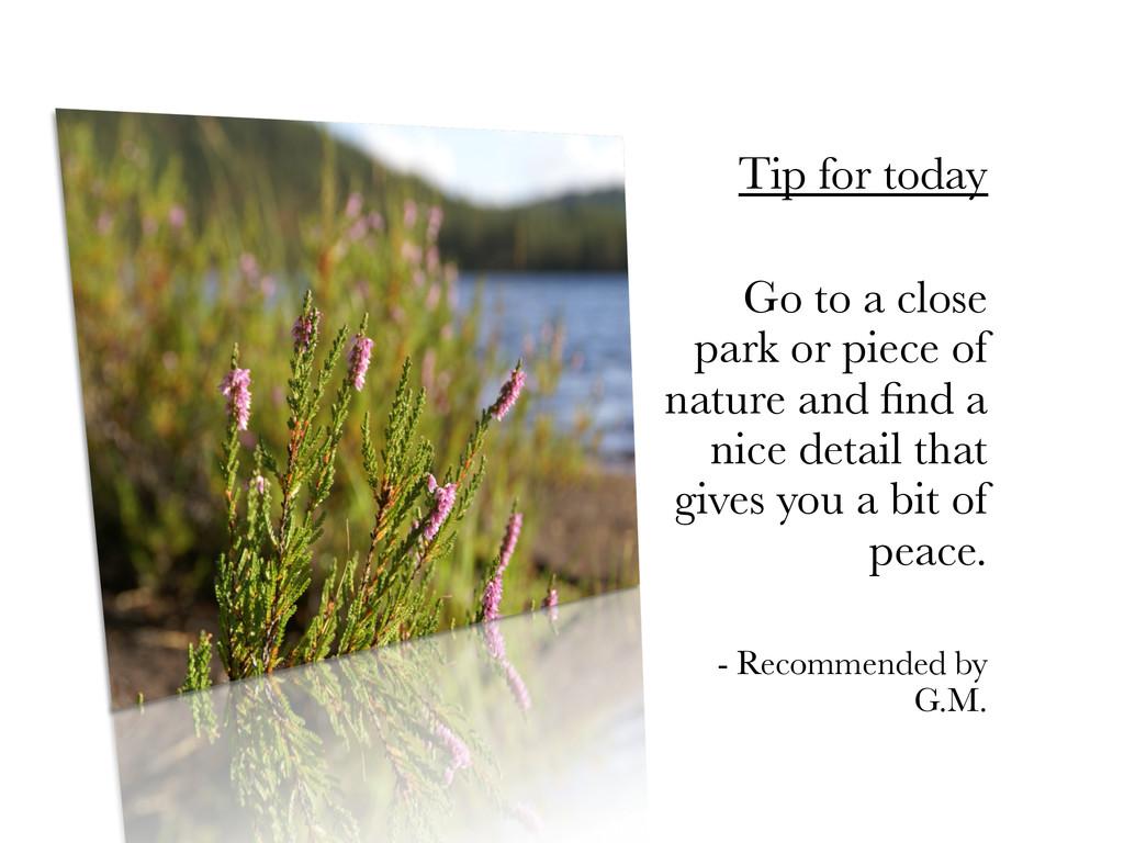 Tip for today  Go to a close park o...