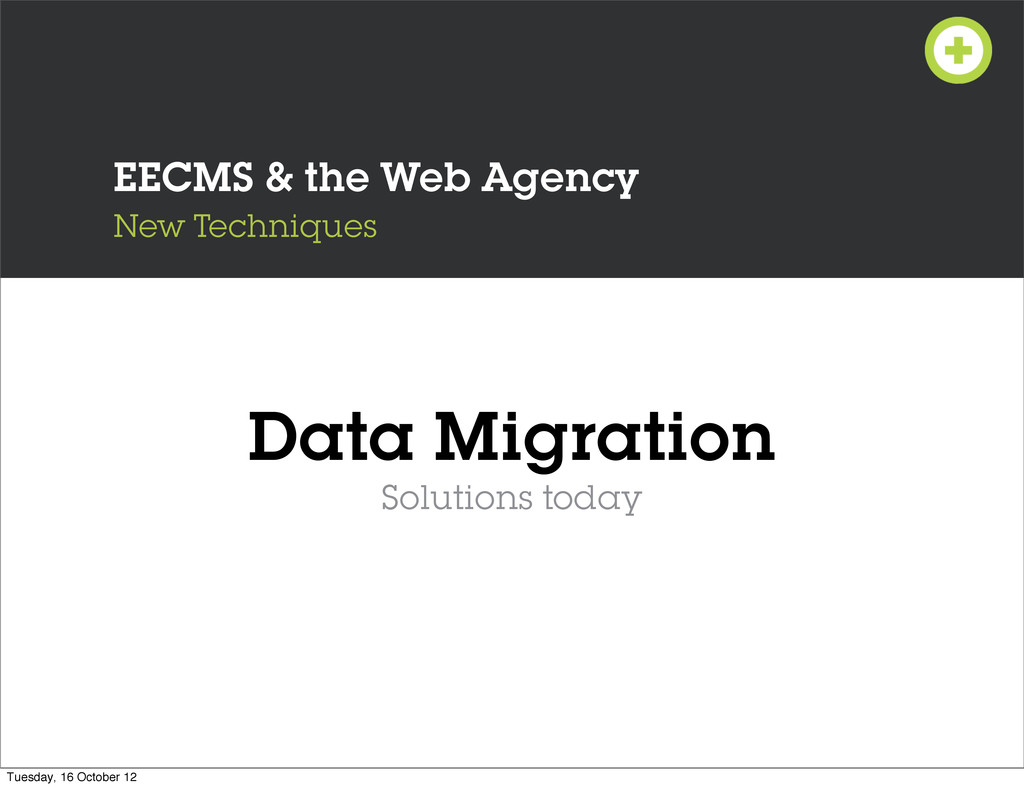 EECMS & the Web Agency New Techniques Data Migr...
