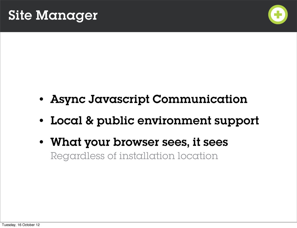 Site Manager • Async Javascript Communication •...