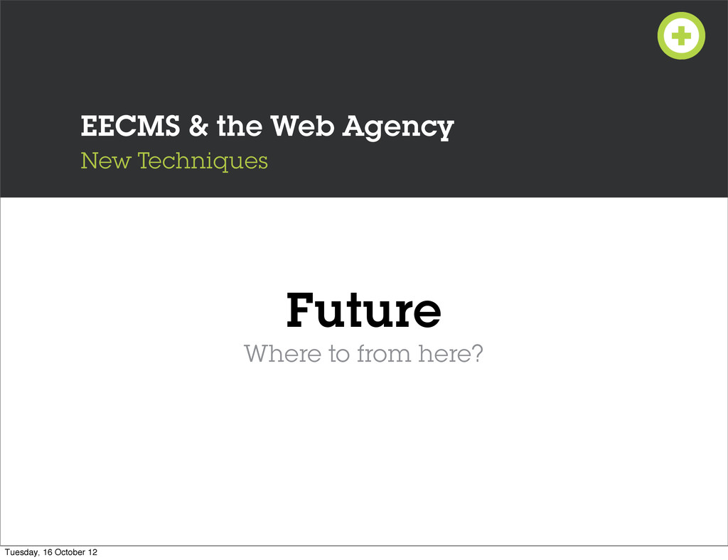 EECMS & the Web Agency New Techniques Future Wh...