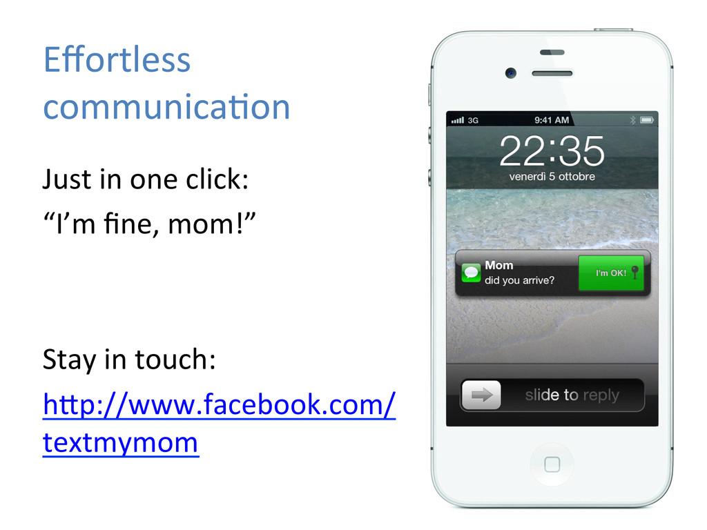 Effortless  communicaLon  Just in on...
