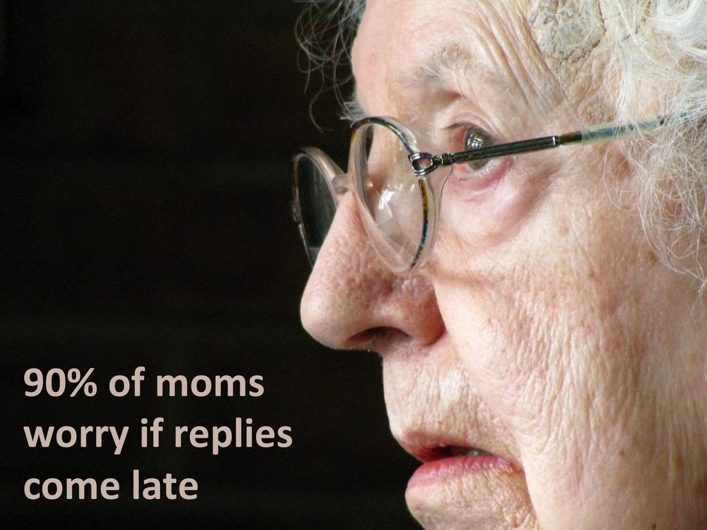 90% of moms  worry if replies ...