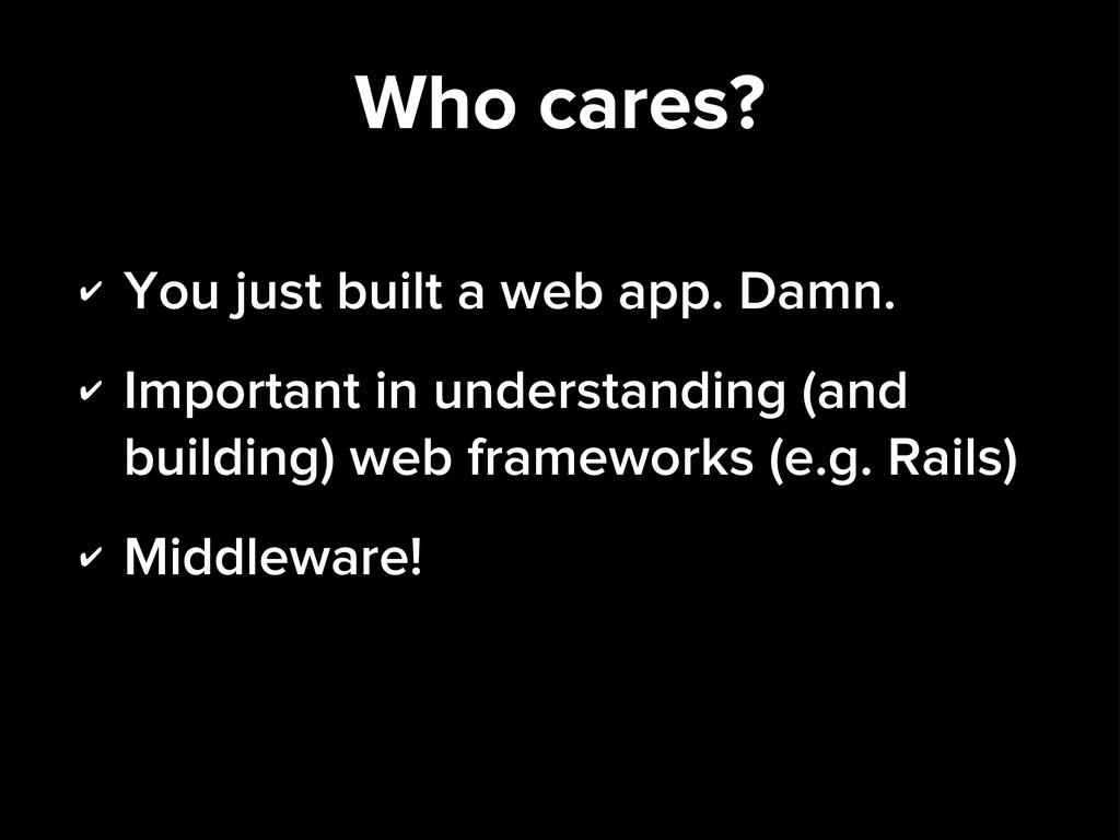 Who cares? ✔ You just built a web app. Damn. ✔ ...