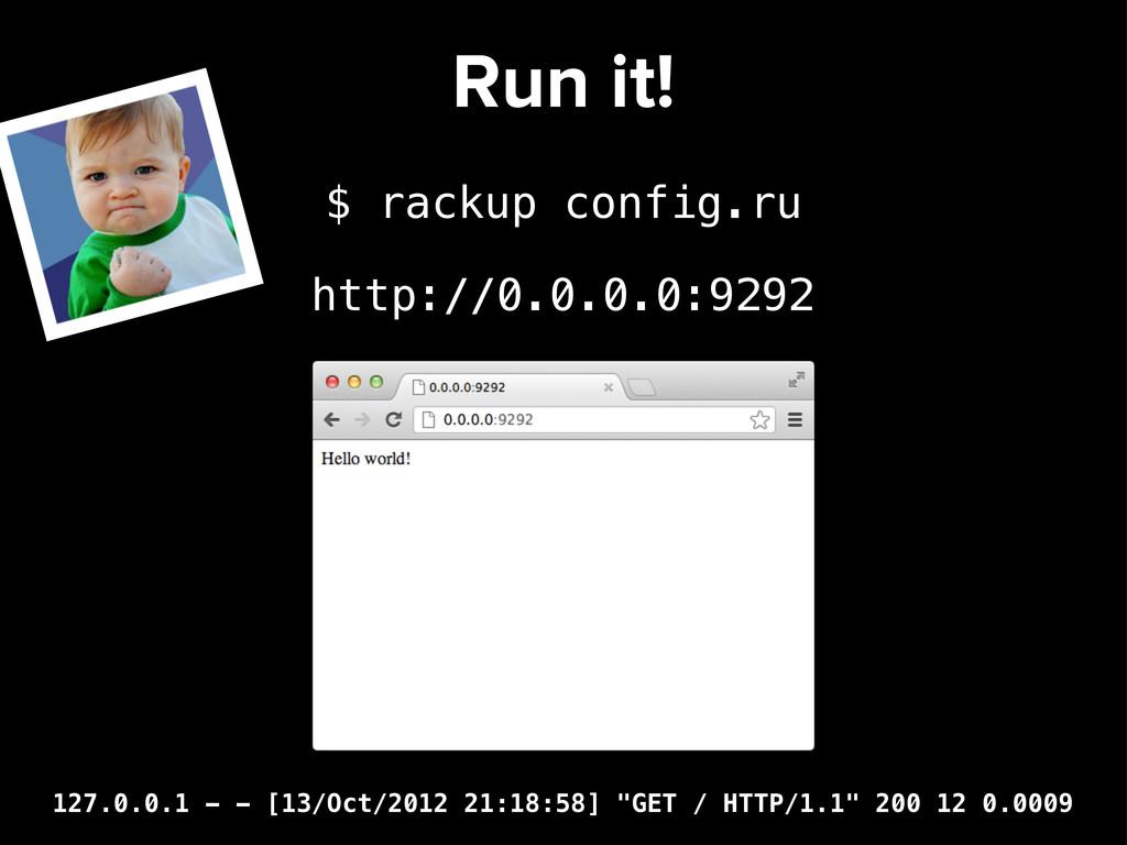 Run it! $ rackup config.ru http://0.0.0.0:9292 ...