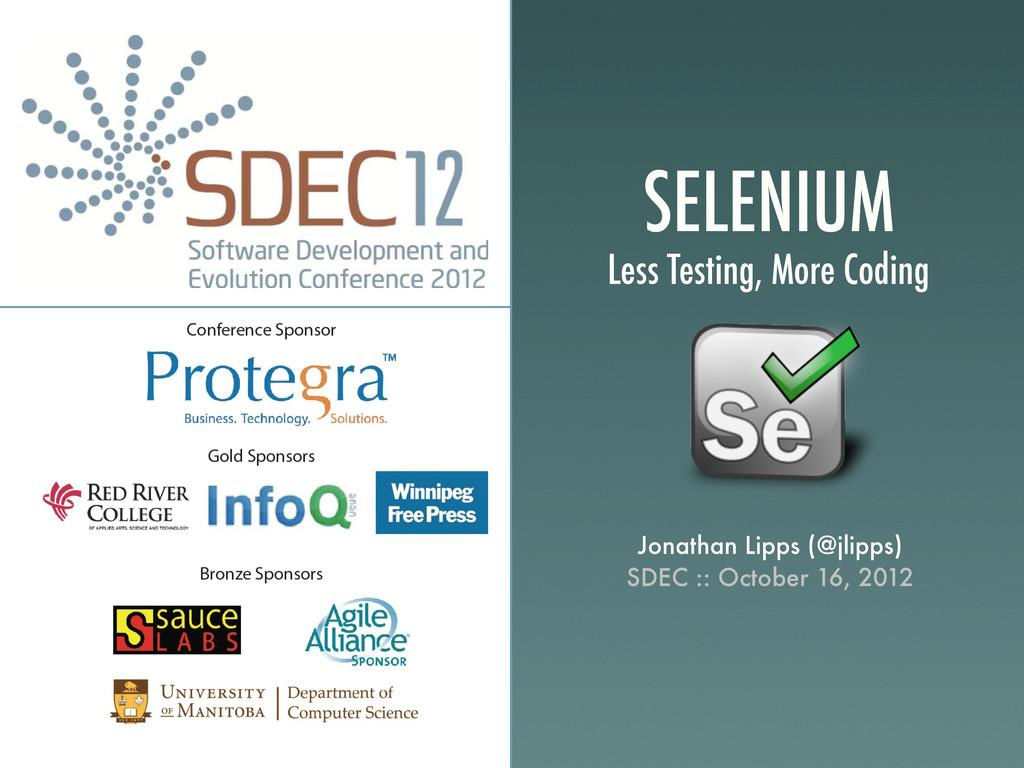SELENIUM Less Testing, More Coding Jonathan Lip...