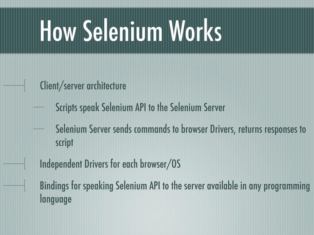 How Selenium Works Client/server architecture S...