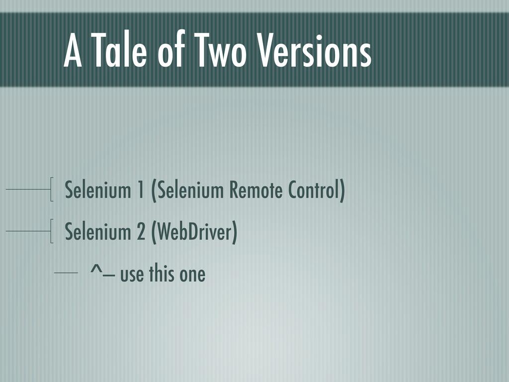 A Tale of Two Versions Selenium 1 (Selenium Rem...