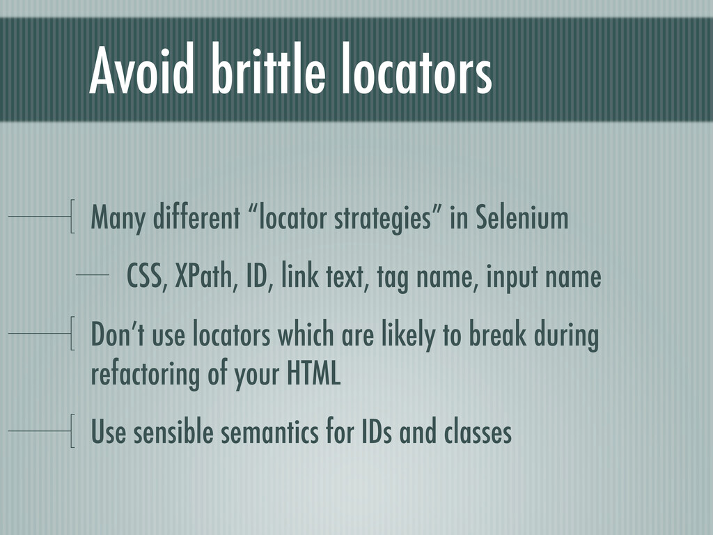 "Avoid brittle locators Many different ""locator ..."