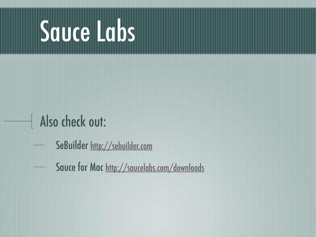 Sauce Labs Also check out: SeBuilder http://seb...